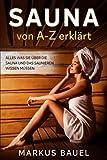 Sauna von A-Z erklärt: Alles was Sie über die Sauna und das Saunieren...