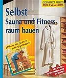 Selbst Sauna und Fitnessraum bauen (Compact-Praxis 'do it yourself')